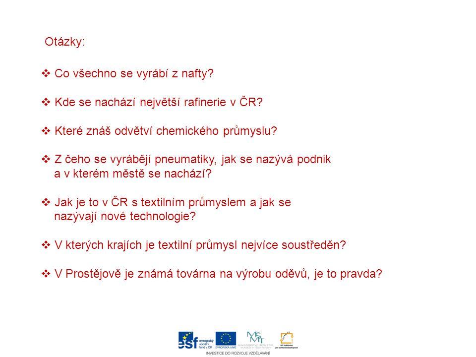Otázky: Co všechno se vyrábí z nafty Kde se nachází největší rafinerie v ČR Které znáš odvětví chemického průmyslu