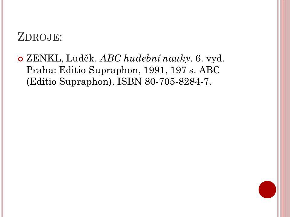 Zdroje: ZENKL, Luděk. ABC hudební nauky. 6. vyd.