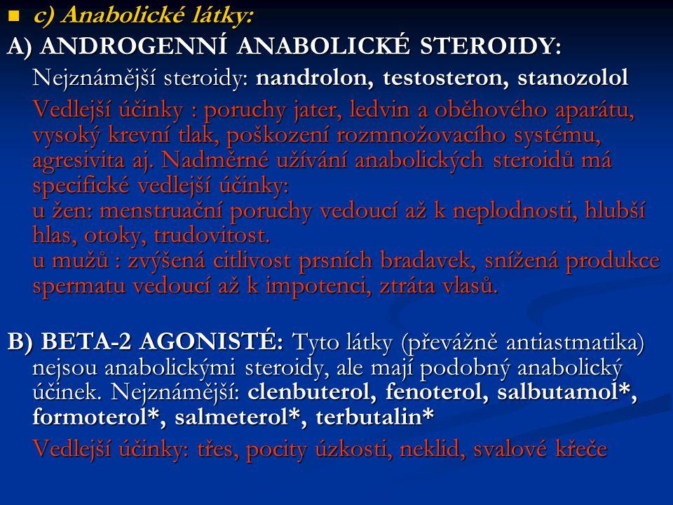 c) Anabolické látky: A) ANDROGENNÍ ANABOLICKÉ STEROIDY: Nejznámější steroidy: nandrolon, testosteron, stanozolol.