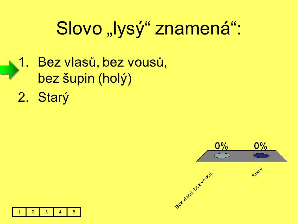 """Slovo """"lysý znamená :"""