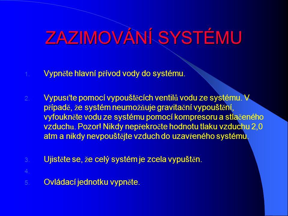 ZAZIMOVÁNÍ SYSTÉMU Vypněte hlavní přívod vody do systému.