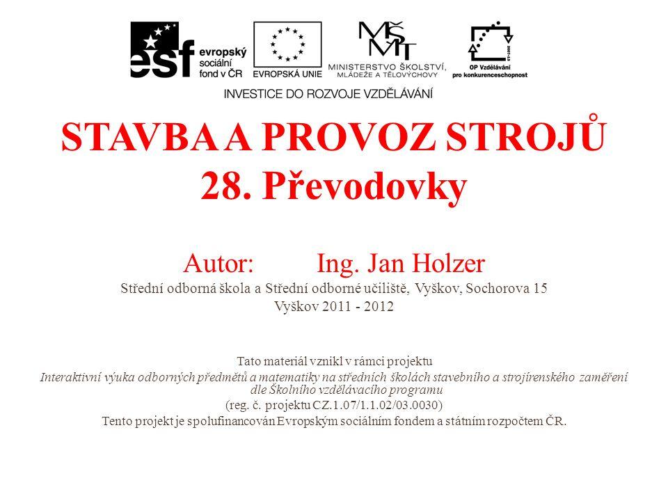 STAVBA A PROVOZ STROJŮ 28. Převodovky Autor: Ing. Jan Holzer