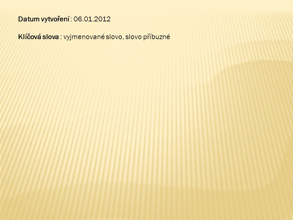 Datum vytvoření : 06.01.2012 Klíčová slova : vyjmenované slovo, slovo příbuzné