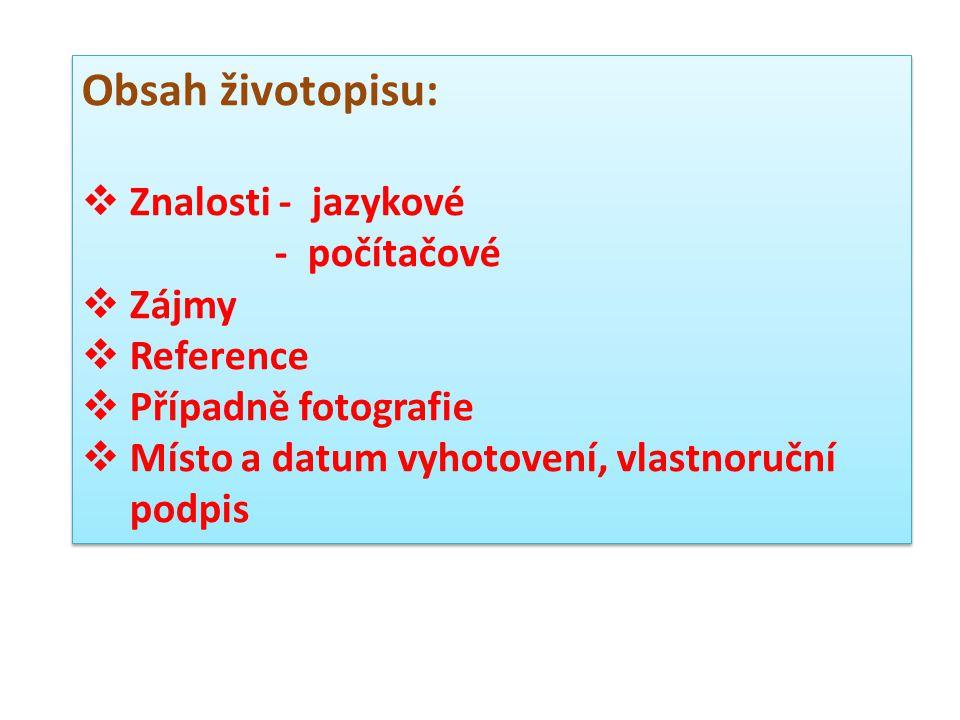 Obsah životopisu: Znalosti - jazykové - počítačové Zájmy Reference