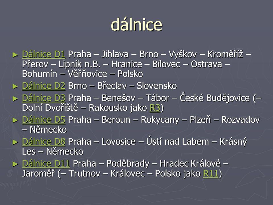 dálnice Dálnice D1 Praha – Jihlava – Brno – Vyškov – Kroměříž – Přerov – Lipník n.B. – Hranice – Bílovec – Ostrava – Bohumín – Věřňovice – Polsko.