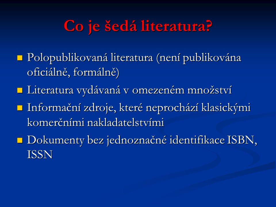 Co je šedá literatura Polopublikovaná literatura (není publikována oficiálně, formálně) Literatura vydávaná v omezeném množství.