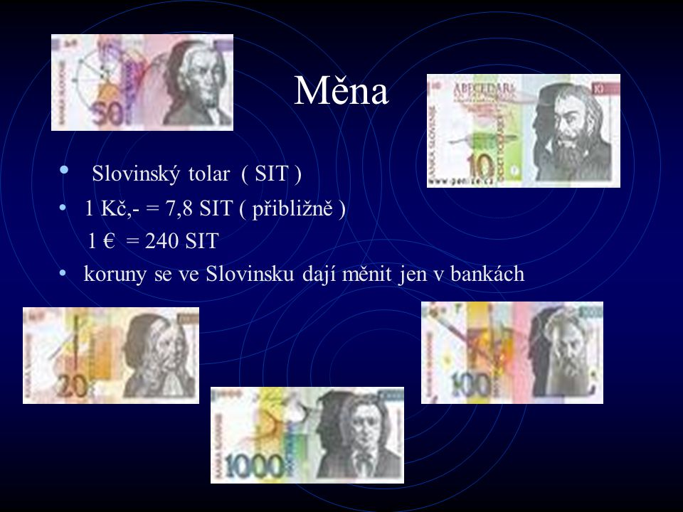 Měna Slovinský tolar ( SIT ) 1 Kč,- = 7,8 SIT ( přibližně )