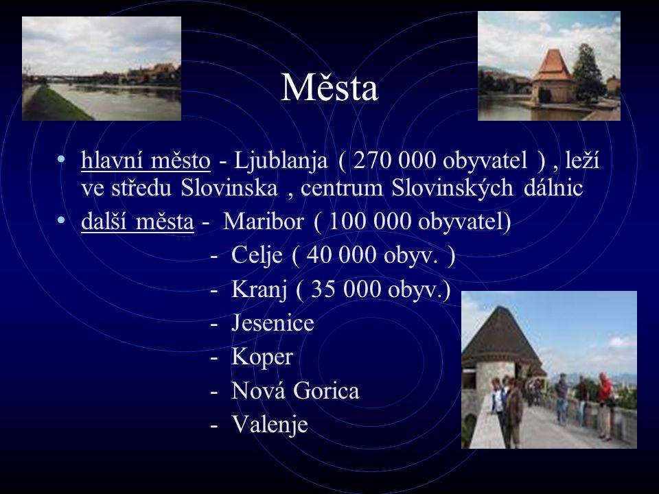 Města hlavní město - Ljublanja ( 270 000 obyvatel ) , leží ve středu Slovinska , centrum Slovinských dálnic.