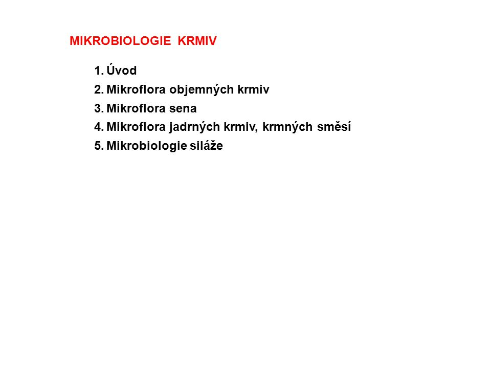 MIKROBIOLOGIE KRMIV Úvod. Mikroflora objemných krmiv. Mikroflora sena. Mikroflora jadrných krmiv, krmných směsí.