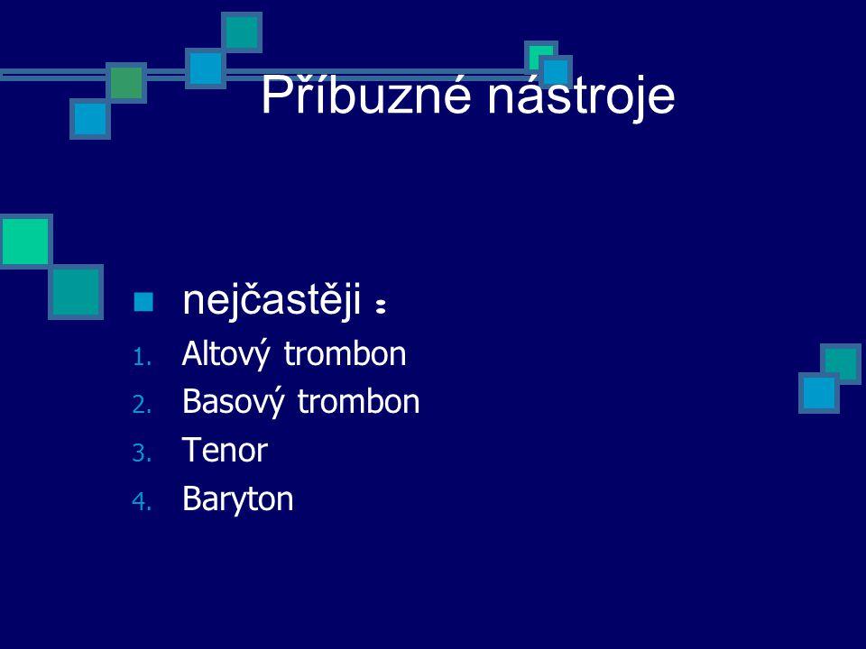 Příbuzné nástroje nejčastěji : Altový trombon Basový trombon Tenor