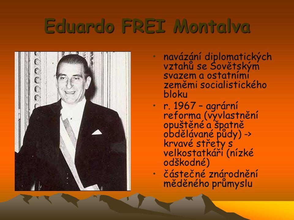 Eduardo FREI Montalva navázání diplomatických vztahů se Sovětským svazem a ostatními zeměmi socialistického bloku.