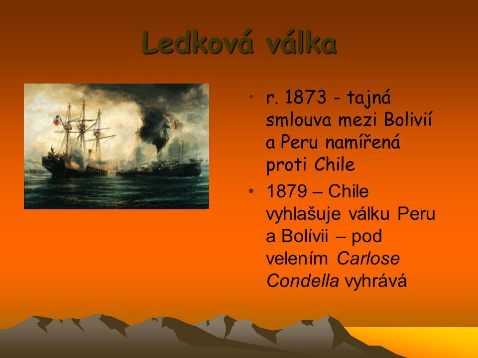 Ledková válka r. 1873 - tajná smlouva mezi Bolivií a Peru namířená proti Chile.