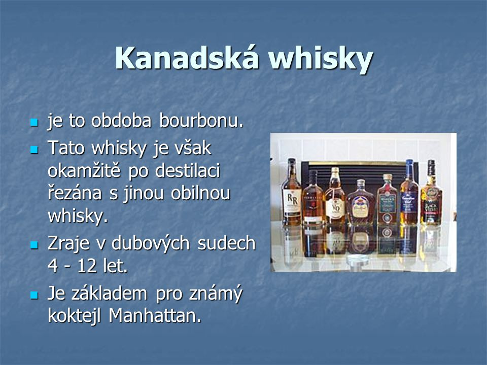 Kanadská whisky je to obdoba bourbonu.