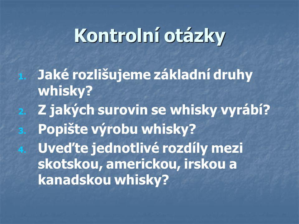 Kontrolní otázky Jaké rozlišujeme základní druhy whisky