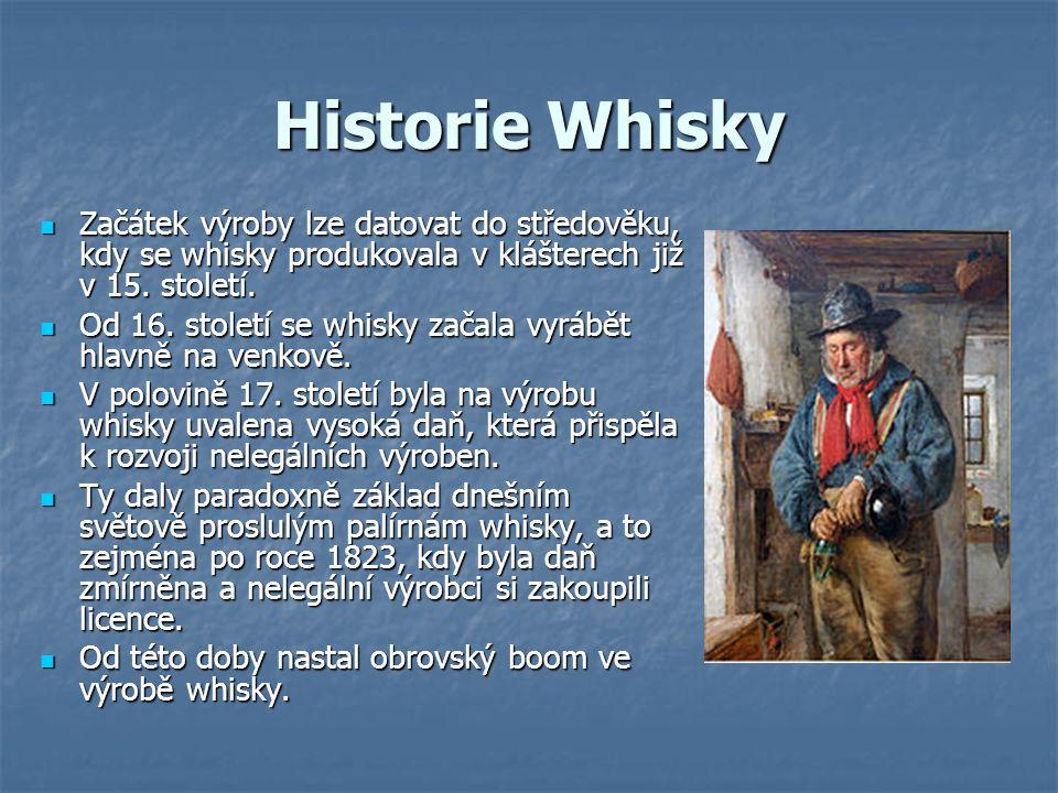 Historie Whisky Začátek výroby lze datovat do středověku, kdy se whisky produkovala v klášterech již v 15. století.