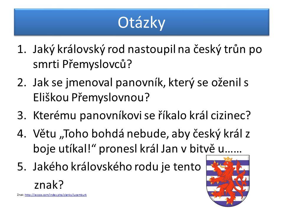 Otázky Jaký královský rod nastoupil na český trůn po smrti Přemyslovců Jak se jmenoval panovník, který se oženil s Eliškou Přemyslovnou