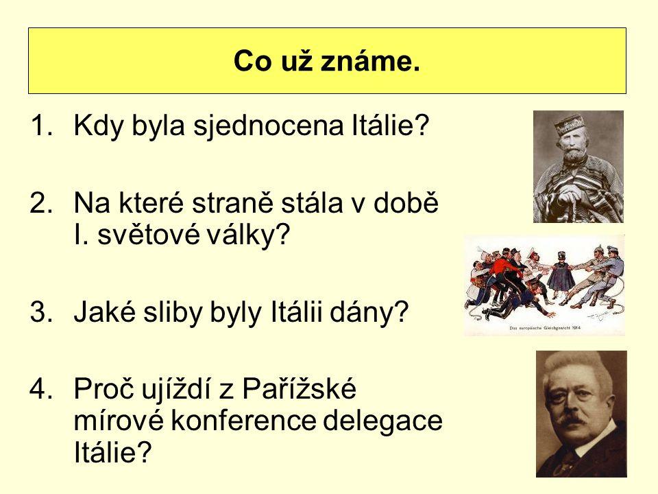 Co už známe. Kdy byla sjednocena Itálie Na které straně stála v době I. světové války Jaké sliby byly Itálii dány