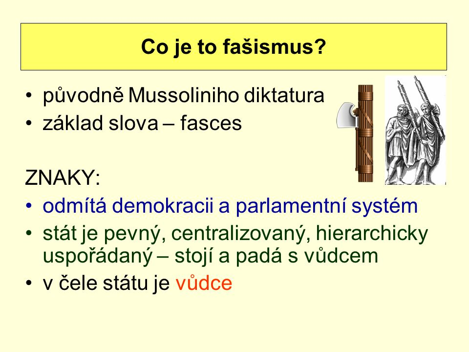 Co je to fašismus původně Mussoliniho diktatura. základ slova – fasces. ZNAKY: odmítá demokracii a parlamentní systém.