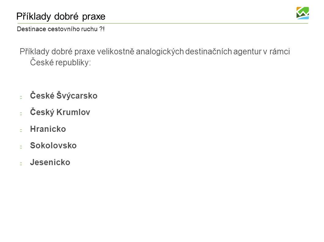 Příklady dobré praxe Příklady dobré praxe velikostně analogických destinačních agentur v rámci České republiky: