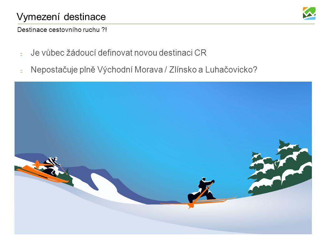 Vymezení destinace Je vůbec žádoucí definovat novou destinaci CR