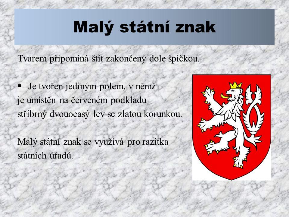 Malý státní znak Tvarem připomíná štít zakončený dole špičkou.