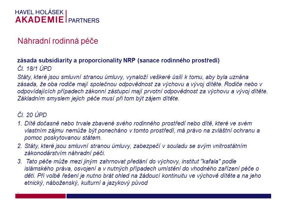 Náhradní rodinná péče zásada subsidiarity a proporcionality NRP (sanace rodinného prostředí) Čl. 18/1 ÚPD.