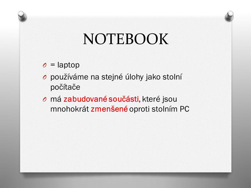 NOTEBOOK = laptop používáme na stejné úlohy jako stolní počítače