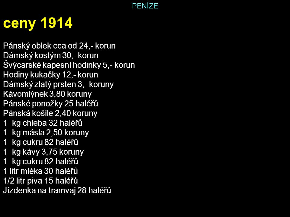 ceny 1914 Pánský oblek cca od 24,- korun Dámský kostým 30,- korun
