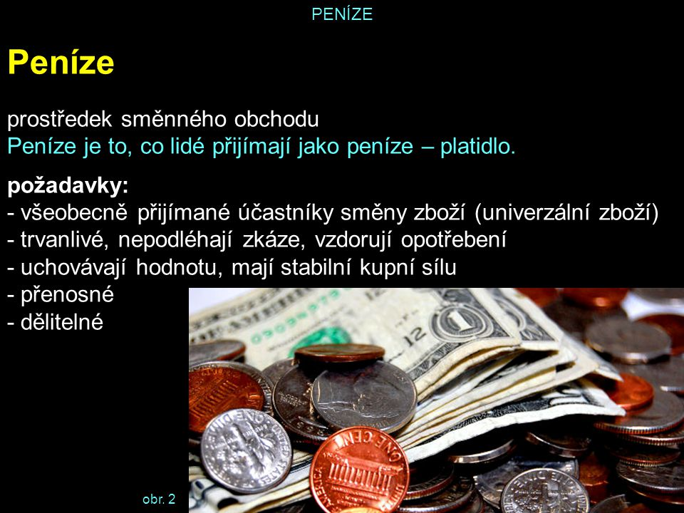 Peníze prostředek směnného obchodu