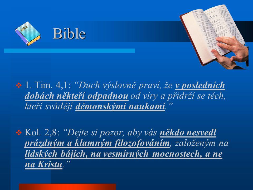 Bible 1. Tim. 4,1: Duch výslovně praví, že v posledních dobách někteří odpadnou od víry a přidrží se těch, kteří svádějí démonskými naukami.