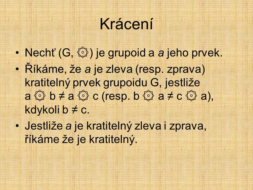 Krácení Nechť (G, ۞) je grupoid a a jeho prvek.