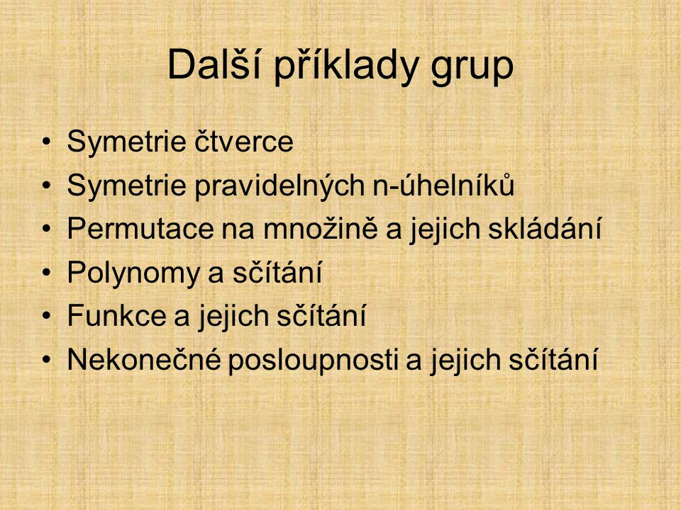 Další příklady grup Symetrie čtverce Symetrie pravidelných n-úhelníků