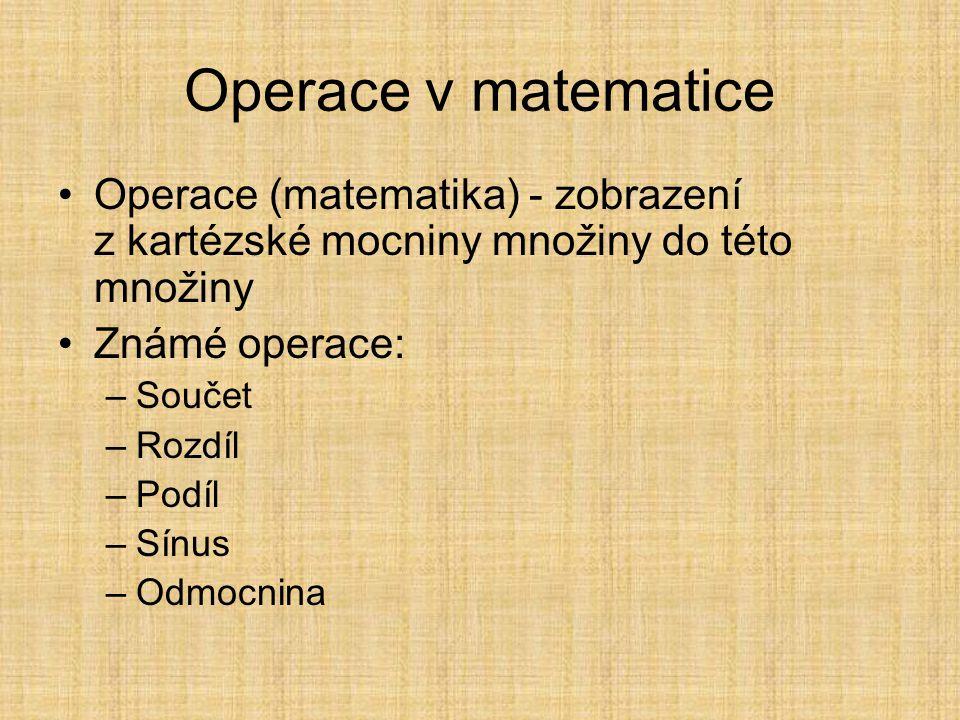 Operace v matematice Operace (matematika) - zobrazení z kartézské mocniny množiny do této množiny.