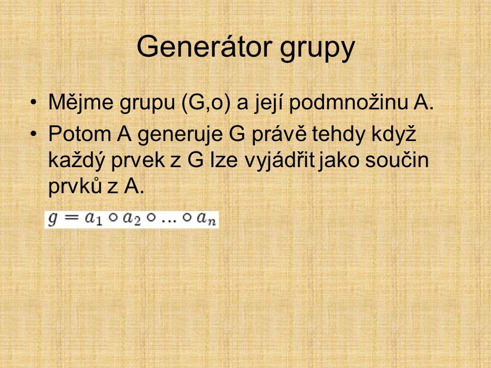 Generátor grupy Mějme grupu (G,o) a její podmnožinu A.