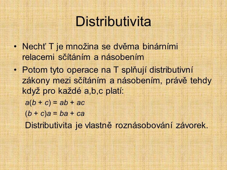 Distributivita Nechť T je množina se dvěma binárními relacemi sčítáním a násobením.