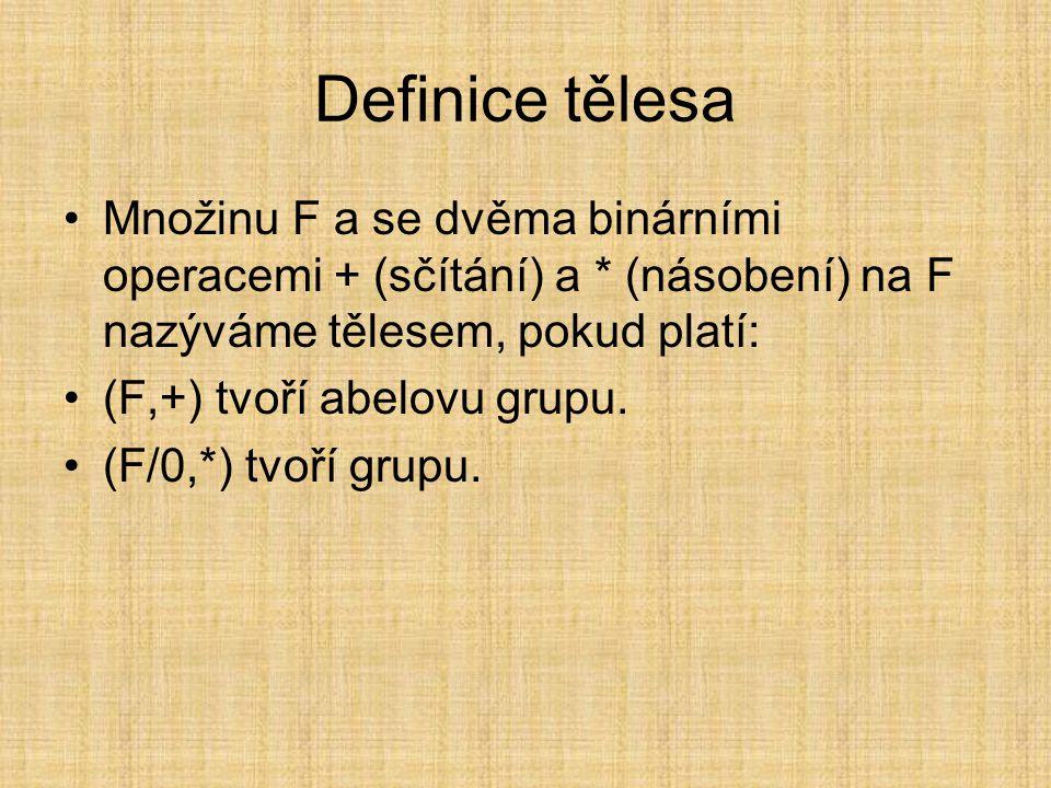 Definice tělesa Množinu F a se dvěma binárními operacemi + (sčítání) a * (násobení) na F nazýváme tělesem, pokud platí: