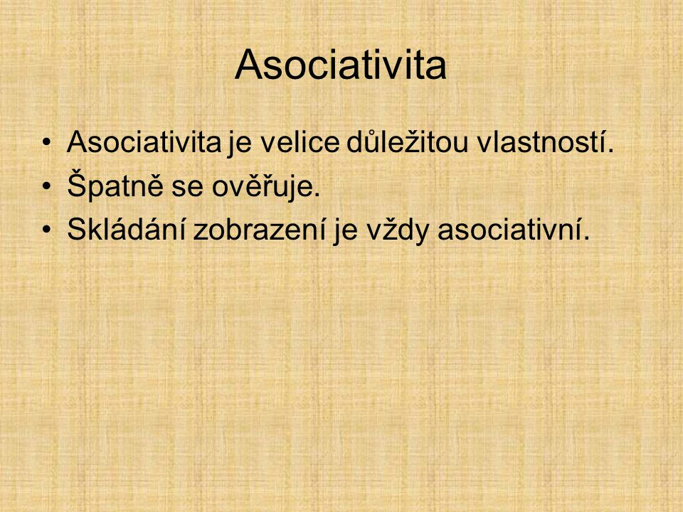 Asociativita Asociativita je velice důležitou vlastností.