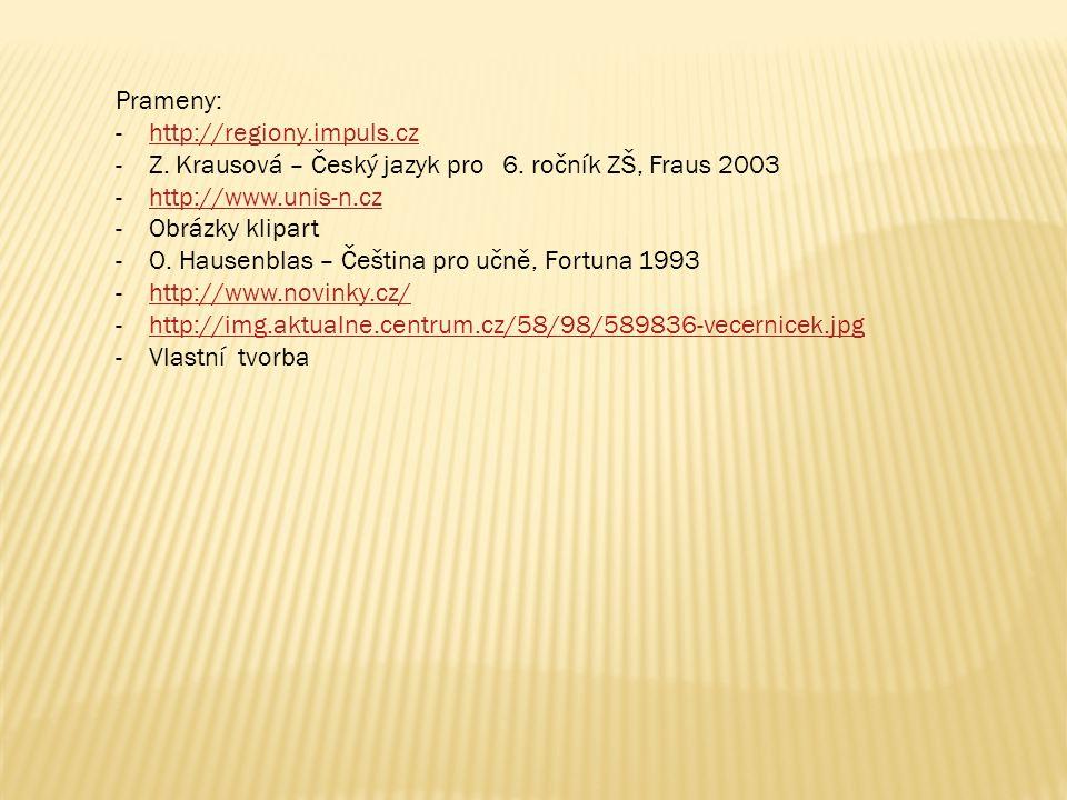 Prameny: http://regiony.impuls.cz. Z. Krausová – Český jazyk pro 6. ročník ZŠ, Fraus 2003. http://www.unis-n.cz.