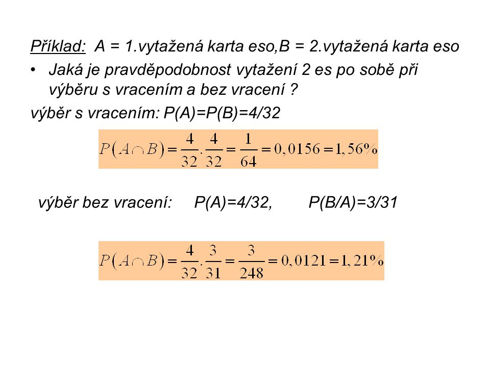Příklad: A = 1.vytažená karta eso,B = 2.vytažená karta eso