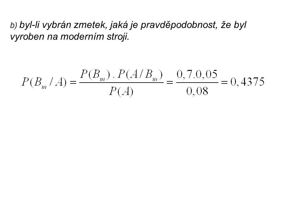 b) byl-li vybrán zmetek, jaká je pravděpodobnost, že byl vyroben na moderním stroji.