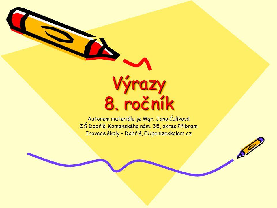Výrazy 8. ročník Autorem materiálu je Mgr. Jana Čulíková