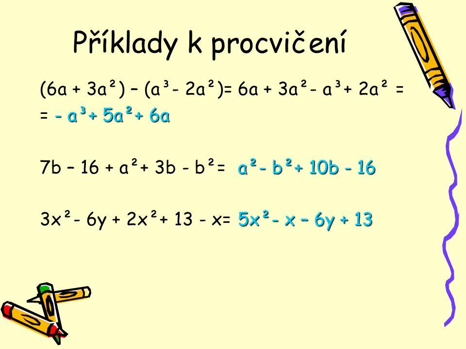 Příklady k procvičení (6a + 3a²) – (a³- 2a²)= = - a³+ 5a²+ 6a