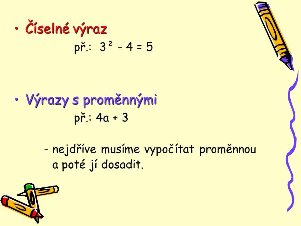 Číselné výraz př.: 3² - 4 = 5 Výrazy s proměnnými př.: 4a + 3