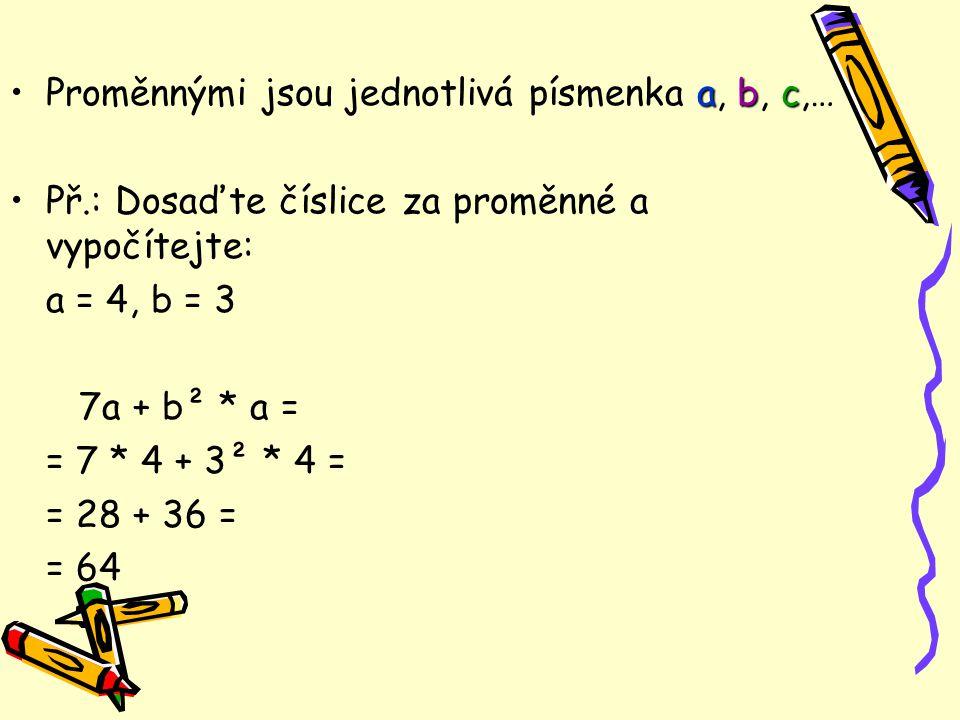 Proměnnými jsou jednotlivá písmenka a, b, c,…