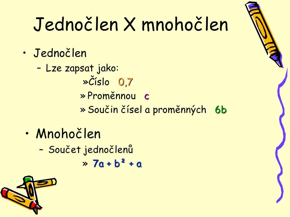 Jednočlen X mnohočlen Mnohočlen Jednočlen Lze zapsat jako: »Číslo 0,7