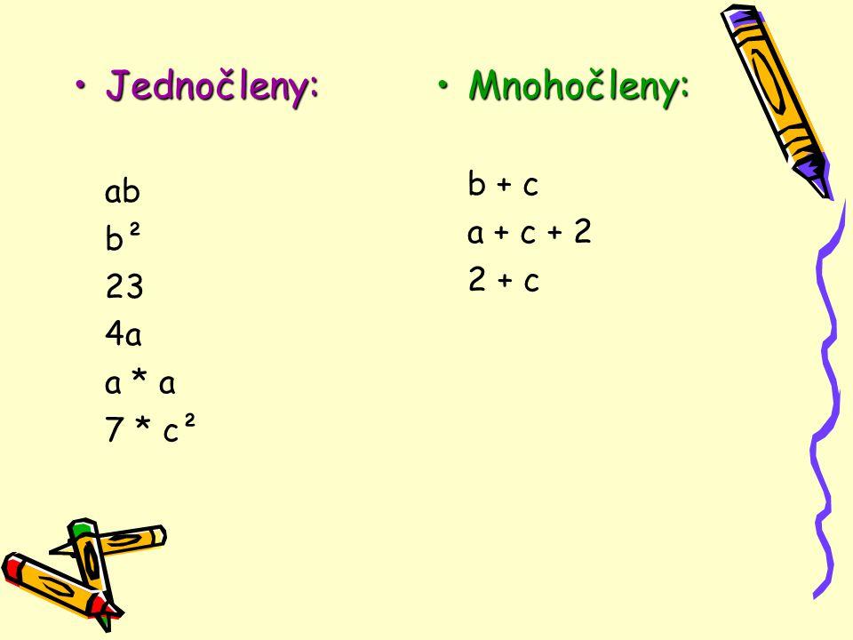 Jednočleny: ab b² 23 4a a * a 7 * c² Mnohočleny: b + c a + c + 2 2 + c