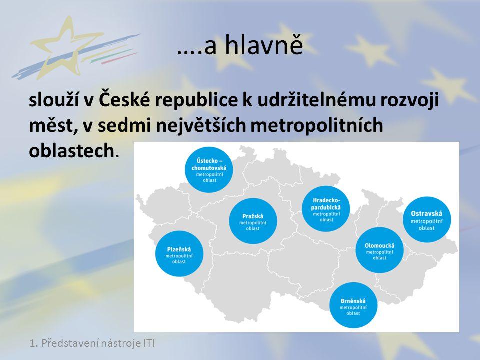 ….a hlavně slouží v České republice k udržitelnému rozvoji měst, v sedmi největších metropolitních oblastech.