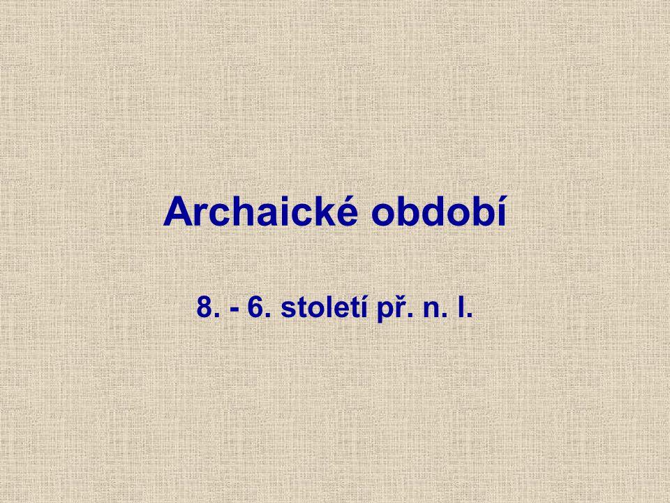 Archaické období 8. - 6. století př. n. l.