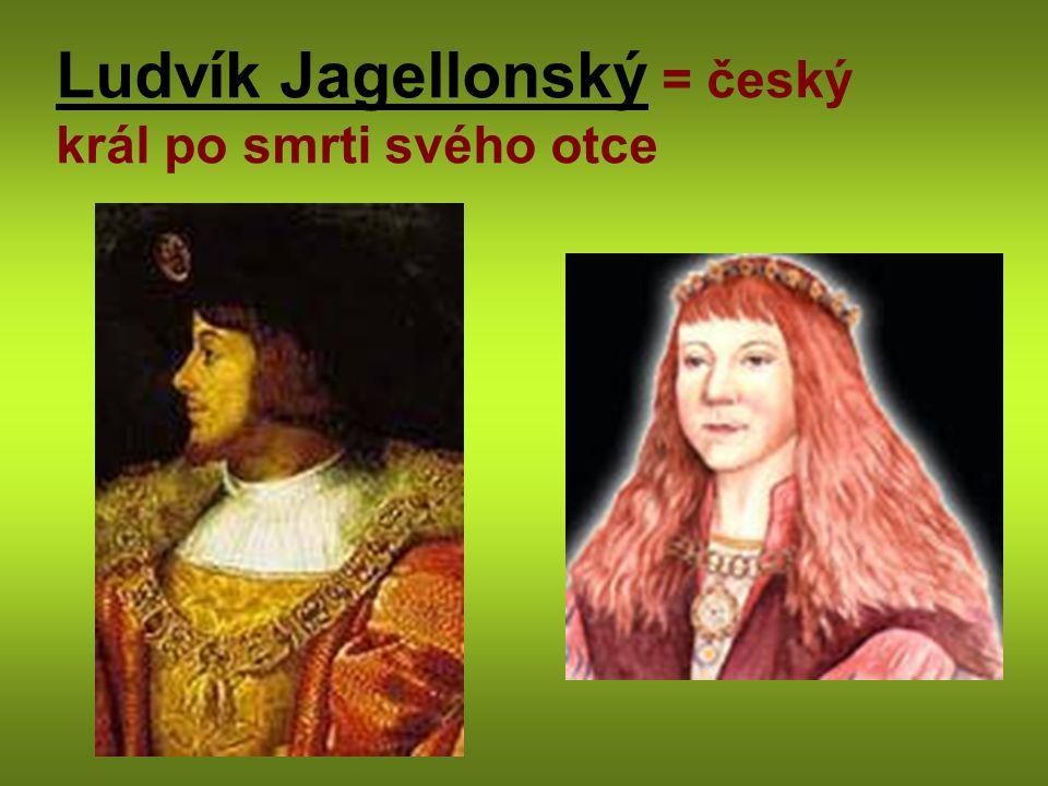 Ludvík Jagellonský = český král po smrti svého otce