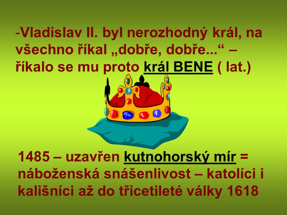 """Vladislav II. byl nerozhodný král, na všechno říkal """"dobře, dobře"""